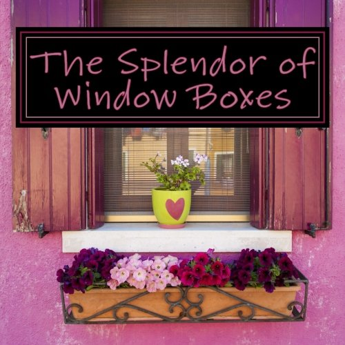 The Splendor of Window Boxes: A Picture Book for Seniors, Adults with Alzheimer's and Others (...