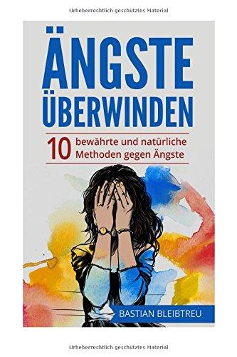 9781519309112: Ängste überwinden: Wege aus der Angst - 10 bewährte und natürliche Methoden gegen Angstzustände und Panikattacken (German Edition)