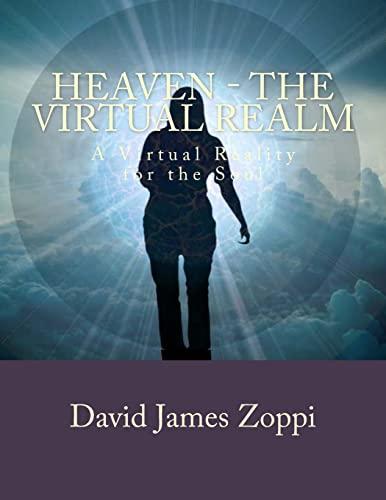 Heaven - The Virtual Realm: A Virtual Reality for the Soul: Zoppi M.A., David James