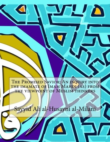 The Promised Savior: An Inquiry Into the: Al-Milani, Sayyid Ali