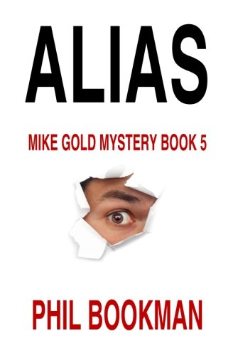 Alias: Mike Gold Mystery Book 5 (Mike Gold Mystery Series) (Volume 5): Bookman, Phil