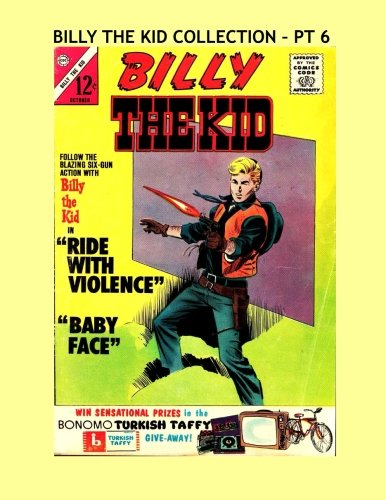 9781519320902: Billy The Kid Collection - Pt 6: The Legendary Western Outlaw - Issues #42, 48, 50 & 51 -- All Stories - No Ads