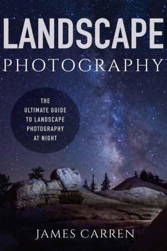 9781519321367: Landscape Photography: The Ultimate Guide to Landscape Photography At Night