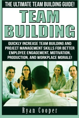 Team Building: The Ultimate Team Building Guide!: Cooper, Ryan