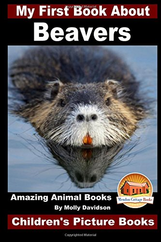 9781519327130: My First Book About Beavers - Amazing Animal Books - Children's Picture Books
