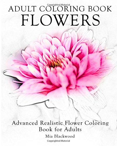 - 9781519328052: Adult Coloring Book Flowers: Advanced Realistic Flowers  Coloring Book For Adults (Advanced Realistic Coloring Books) (Volume 6) -  AbeBooks - Blackwood, Mia: 1519328052