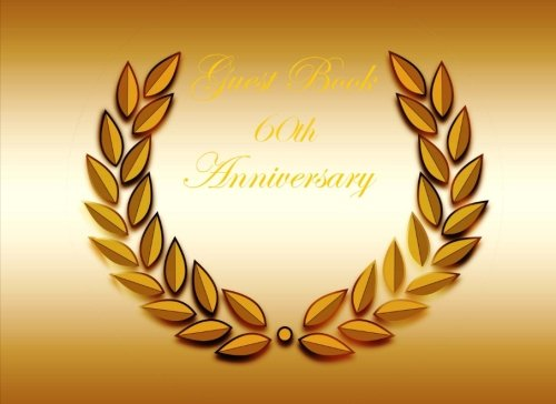9781519330505: Guest Book 60th Anniversary: Classic 60th Anniversary Blank Pages Guest Book Option - ON SALE NOW - JUST $6.99 (Anniversary Guest Books) (Volume 12)