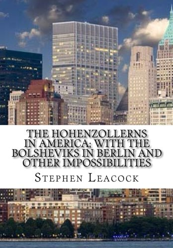 9781519335494: The Hohenzollerns in America; with the Bolsheviks in Berlin and other impossibil