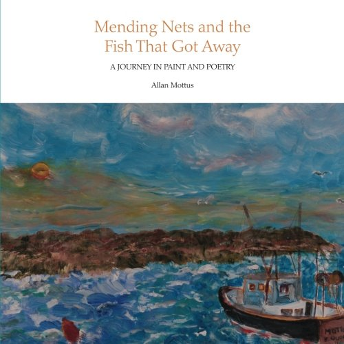 9781519338044: Mending Nets And The Fish That Got Away: A Journey In Paint And Poetry