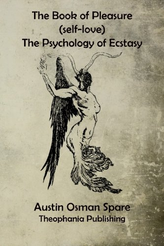 The Book of Pleasure: The Psychology of Ecstasy: Spare, Austin Osman