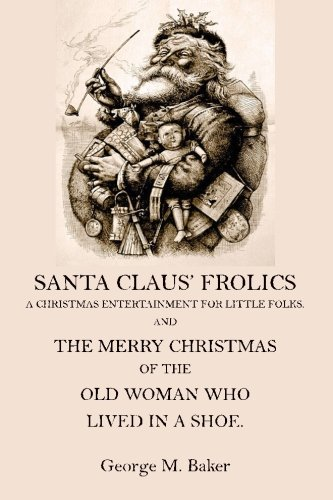 Santa Claus' Frolics: A Christmas Entertainment for: Baker, George M.