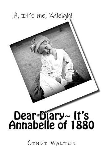 9781519347466: Dear Diary, It's Annabelle of 1880: Hi, It's me, Kaleigh!