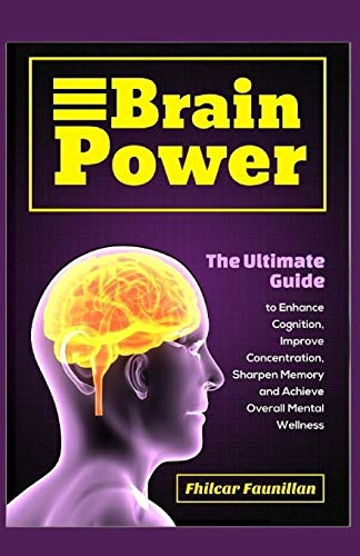 9781519353498: Brain Power: The Ultimate Guide to Enhance Cognition, Improve Concentration, Sharpen Memory and Achieve Overall Mental Wellness