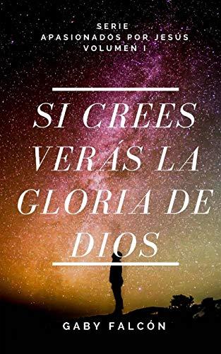 9781519353719: Si Crees Veras la Gloria de Dios: Volume 1 (Apasionados por Jesús)