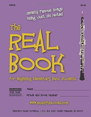 9781519360076: The Real Book for Beginning Elementary Band Students (Oboe): Seventy Famous Songs Using Just Six Notes