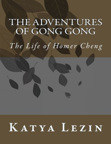 9781519360199: The Adventures of Gong Gong: The Life of Homer Cheng