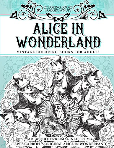9781519360335: Coloring Books for Grownups Alice In Wonderland: Vintage Coloring Books for Adults - Art & Quotes Reimagined from Lewis Carroll's Original Alice in Wonderland
