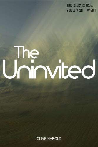 The Uninvited: A True Story: Clive Harold