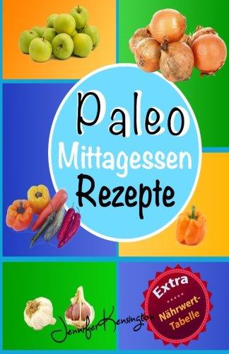 9781519361400: Paleo Rezepte Kochbuch Mittagessen: 40 Rezepte zum Mittag und mehr aus der Paleo Diät | Gerichte auf deutsch inklusive Zutaten: Volume 2 (Paleo Diät Plan 2015)