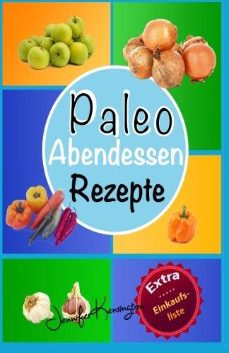 9781519361417: Paleo Rezepte Kochbuch Abendessen: 40 Rezepte zum Abend und mehr aus der Paleo Diät | Gerichte auf deutsch inklusive Zutaten (Paleo Diät Plan 2015) (Volume 3) (German Edition)