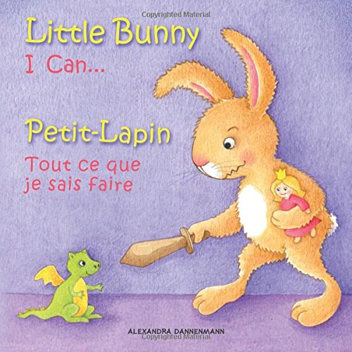 9781519364791: Little Bunny - I Can... , Petit-Lapin - Tout ce que je sais faire: Picture book English-French (bilingual) 2+ years (Little Bunny - Petit-Lapin - English-French (bilingual)) (Volume 1)
