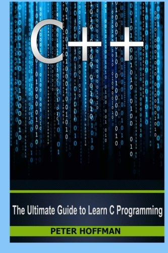 9781519365958: C++: Beginners Guide to Learn C++ Programming Fast and Hacking for Dummies, Vol. 5 (C Programming, HTML, Javascript, Programming, Coding, CSS, Java, PHP) (Volume 5)