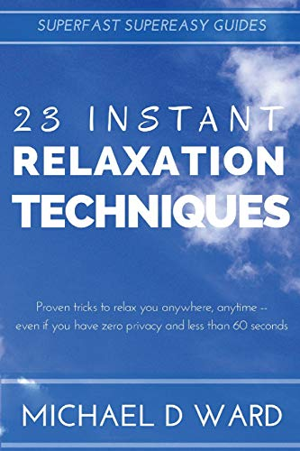 9781519367198: 23 Instant Relaxation Techniques: Proven Tricks That Relax You Anywhere, Anytime - Even If You Have Zero Privacy And Less Than 60 Seconds (Superfast Supereasy Guides)