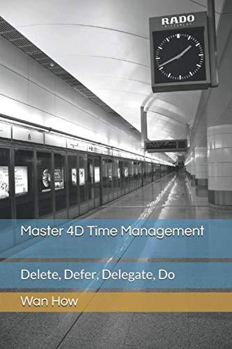 9781519371461: Master 4D Time Management: Delete, Delegate, Defer, Do
