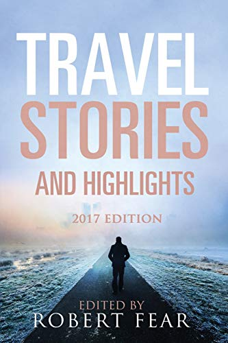 Travel Stories and Highlights (Paperback): Robert Fear