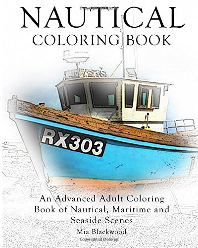 - 9781519372543: Nautical Coloring Book: An Advanced Adult Coloring Book Of  Nautical, Maritime And Seaside Scenes (Advanced Realistic Coloring Books)  (Volume 9) - AbeBooks - Blackwood, Mia: 151937254X