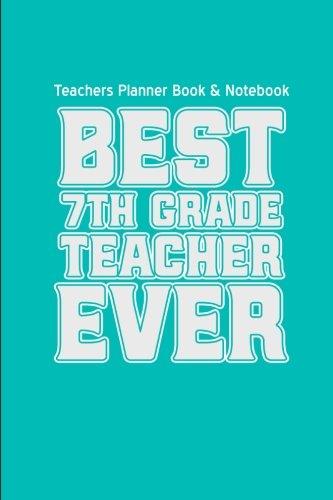 9781519374493: Teachers Planner Book & Notebook Best 7th Grade Teacher Ever (Teacher Gifts for: (Teacher Gifts for Christmas Series)