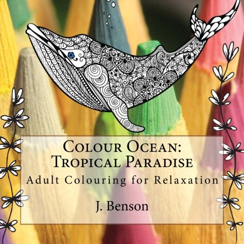 9781519374622: Colour Ocean: Tropical Paradise: Adult Colouring for Relaxation