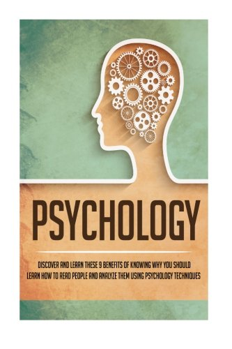 9781519374936: Psychology: Discover And Learn These 9 Benefits Of Knowing Why You Should Learn How To Read People And Analyze Them Using Psychology Techniques (psychology, nlp, cognitive psychology, social anxiety)