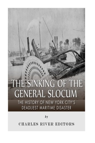 9781519375162: The Sinking of the General Slocum: The History of New York City's Deadliest Maritime Disaster