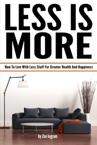 9781519377128: Less Is More: How To Live With Less Stuff For Greater Health And Happiness (Minimal Living, Minimalist Living Tips)