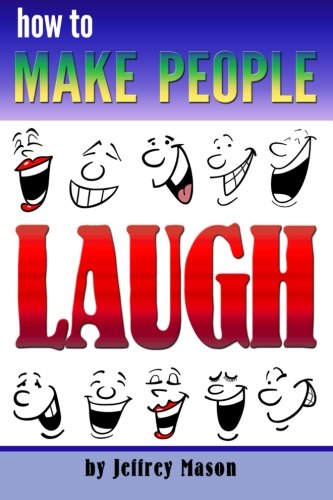 9781519377852: How to Make People Laugh: Discover How to Be Funny and Improve Your Sense of Humor