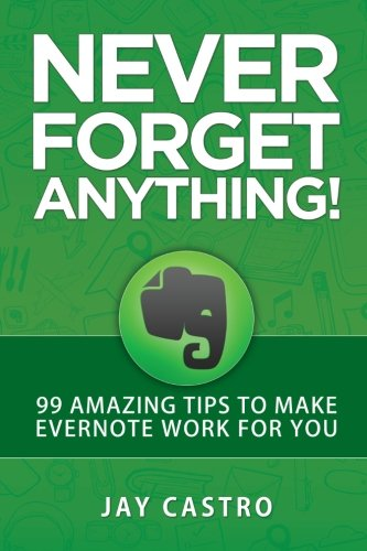 9781519380661: Never Forget Anything!: 99 Amazing Tips to Make Evernote work for you