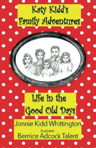 9781519382511: Life in the Good Old Days (Katy Kidd's Family Adventures) (Volume 1)