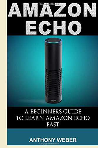 9781519388261: Amazon Echo: A Beginners Guide to Amazon Echo and Amazon Prime Subscription Tips (Amazon Prime, users guide, web services, digital media, Amazon Echo ... Prime and Kindle Lending Library) (Volume 5)