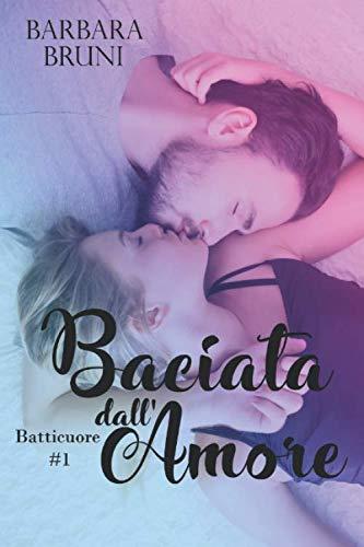 9781519390219: Baciata Dall'Amore: Volume 1 (Trilogia Batticuore)