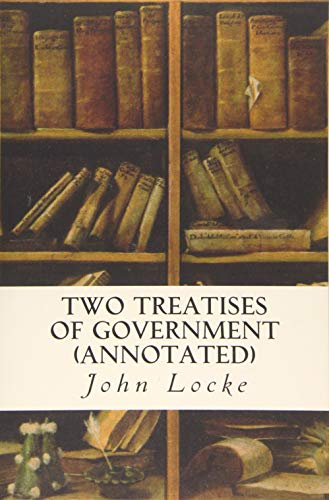 9781519391551: Two Treatises of Government (annotated)