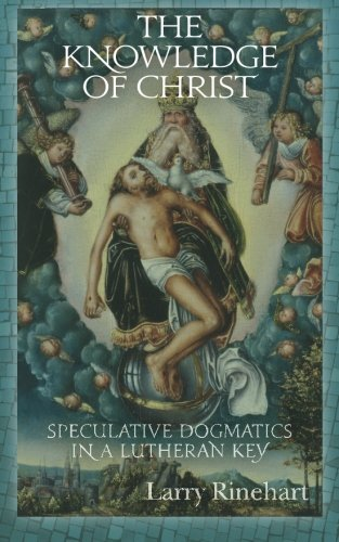 9781519392039: The Knowledge of Christ: Speculative Dogmatics in a Lutheran Key
