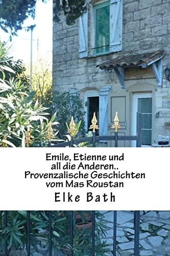 Emile, Etienne und all die Anderen.: provenzalische Geschichten vom Mas Roustan (German Edition): ...