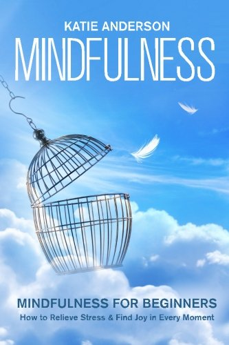 9781519394460: Mindfulness: Mindfulness for Beginners: How to Relieve Stress and Find Joy in Every Moment