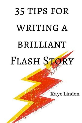 9781519394897: 35 Tips for Writing a Brilliant Flash Story: a manual for writing flash fiction and nonfiction