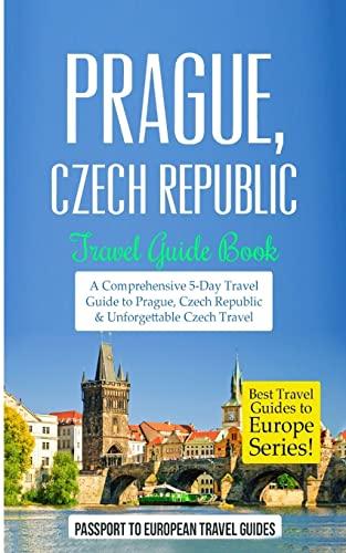9781519395672: Prague: Prague, Czech Republic: Travel Guide Book-A Comprehensive 5-Day Travel Guide to Prague, Czech Republic & Unforgettable Czech Travel (Best Travel Guides to Europe Series) (Volume 7)