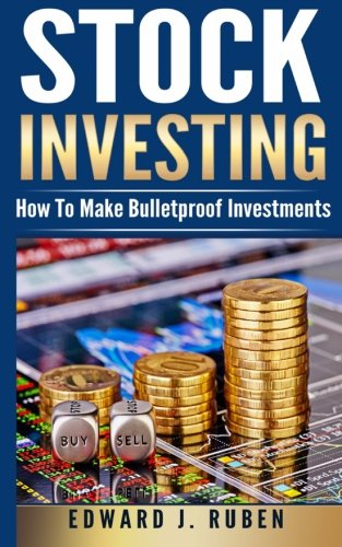 9781519395948: Stock Investing: How To Make Bulletproof Investments - Stock Market Strategies, Passive Income & Wealth Creation