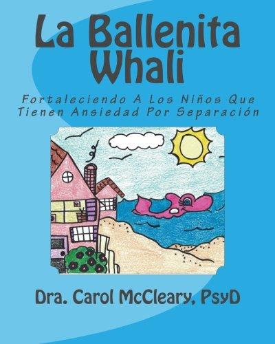 9781519397461: La Ballenita Whali: Fortaleciendo A Los Niños Que Tienen Ansiedad Por Separación: Volume 3 (Empowering Kids)