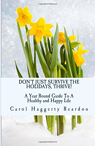 9781519400000: Don't Just Survive the Holidays, Thrive!: A Year Round Guide to a Healthy and Happy Life