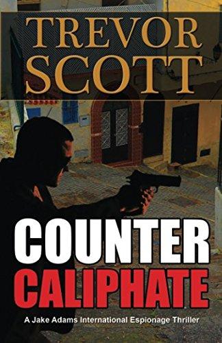 Counter Caliphate (A Jake Adams International Espionage Thriller) (Volume 11): Trevor Scott